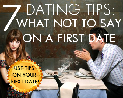 7 Unique Dating Tips: What Not To Say On A First Date